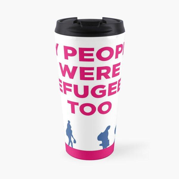"HIAS ""My People Were Refugees Too"" Travel Mug Travel Mug"