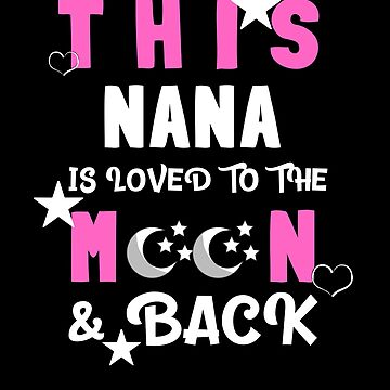 This Nana Is Loved to the Moon and Back T-shirt by TCCPublishing