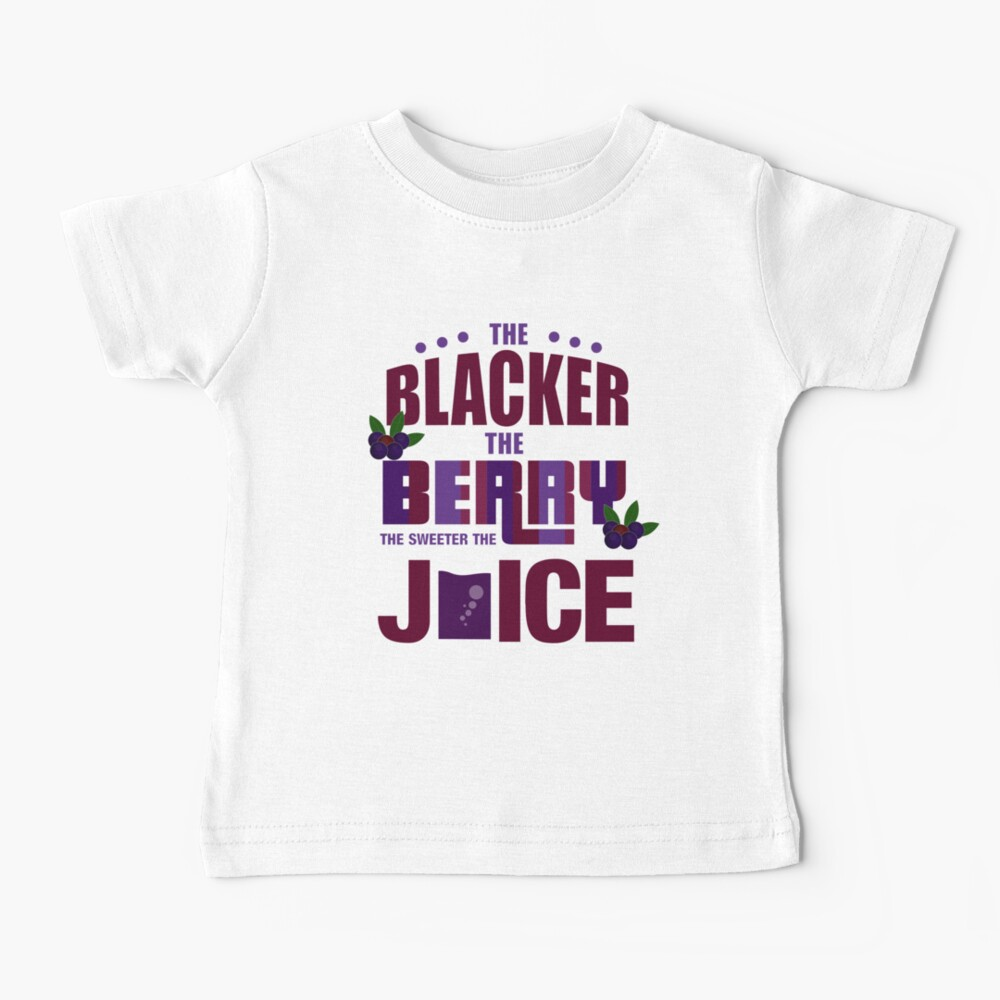 The Blacker The Berry The Sweeter The Juice Baby T-Shirt