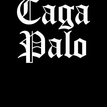 Caga Palo, Funny Mexican, Funny Tex Mex, Chicano by Designs4Less