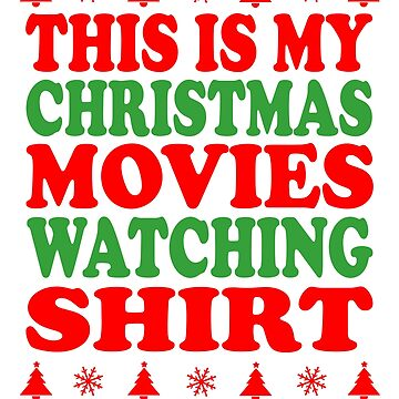 This is my Christmas movies watching shirt by goodtogotees