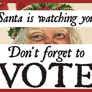 Santa Is Watching You. Don't Forget to Vote by JezWeCan
