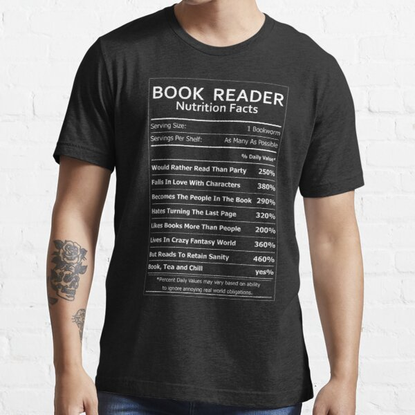 Book Reader Nutrition Facts For Bookworms Essential T-Shirt