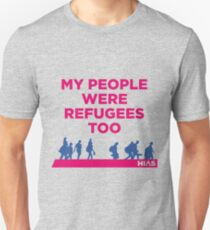 "HIAS ""My People Were Refugees Too"" Clothing Unisex T-Shirt"
