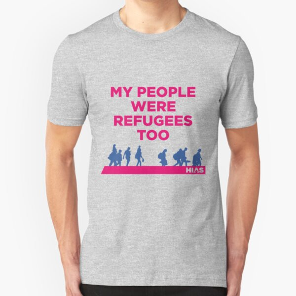 "HIAS ""My People Were Refugees Too"" Clothing Slim Fit T-Shirt"