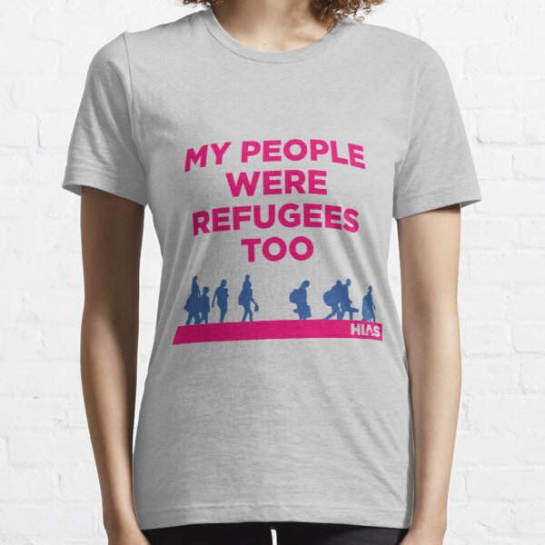 """HIAS """"My People Were Refugees Too"""" Clothing Essential T-Shirt"""