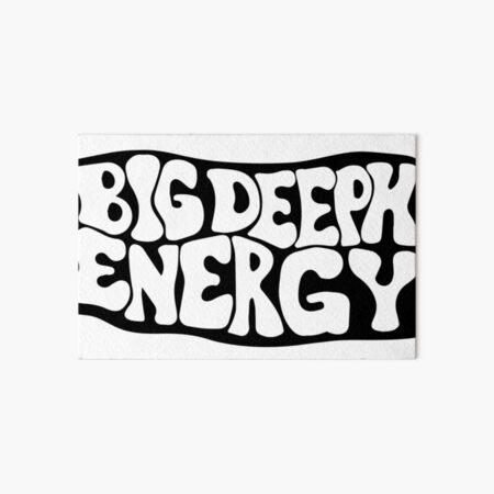 Big Deeph Energy  Art Board Print