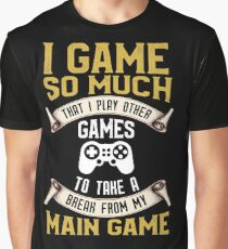 I Game So Much That I Play Other Games To Take a Break From My Main Game Graphic T-Shirt