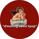 Dreaming About Kpop by AngelicSouls