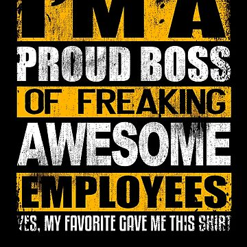 I'm A Proud Boss Awesome Employees Gift Work Office by kieranight