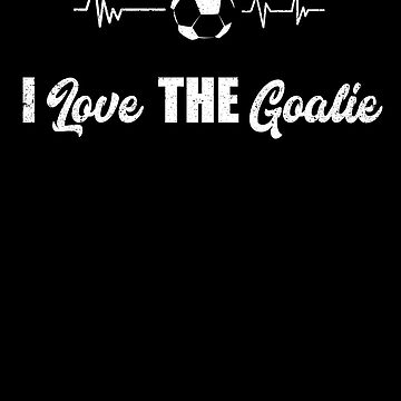 I Love the Goalie Goalkeeper Soccer Heartbeat Sport by kieranight