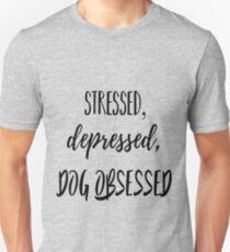 Stressed, Depressed, Dog Obsessed Unisex T-Shirt