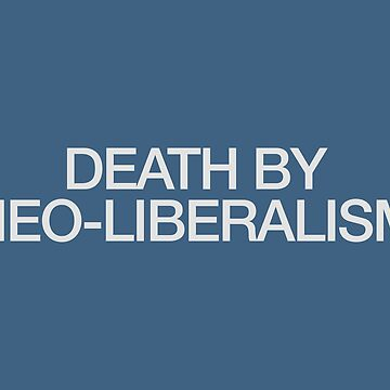 DEATH BY NEO-LIBERALISM by mildstorm