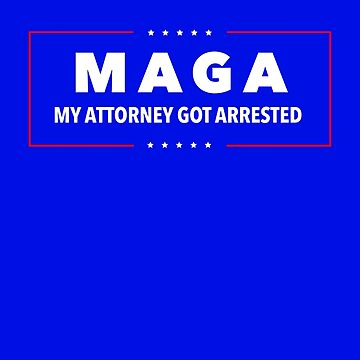 MAGA My Attorney Got Arrested Funny MAGA Parody T-shirt by ravishdesigns