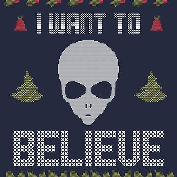 Alien Ugly Christmas Sweater I want to Believe Funny by ccheshiredesign