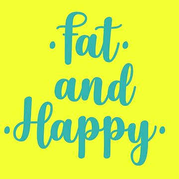 fat and happy by mothernatural