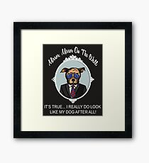 FUNNY BULLDOG - MIRROR MIRROR ON THE WALL, IT'S TRUE... I REALLY DO LOOK LIKE MY DOG AFTER ALL! Framed Print