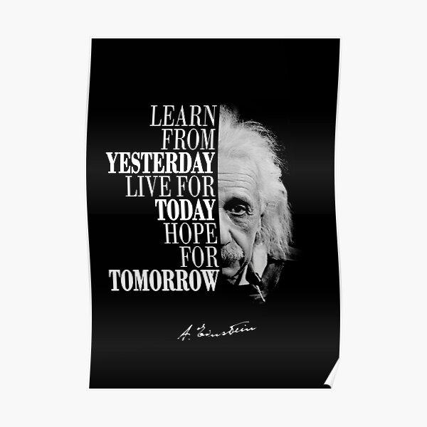 Albert Einstein - Apprendre d'hier vivre pour aujourd'hui, espoir pour demain Poster