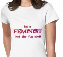 Feminist - not the fun kind Womens Fitted T-Shirt