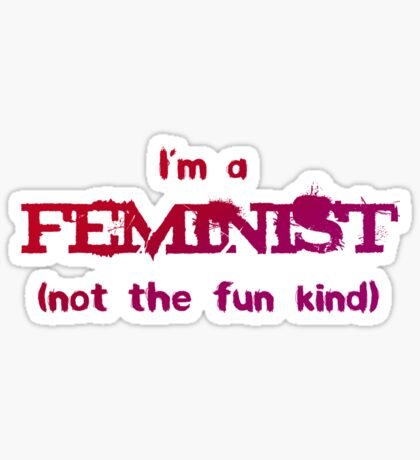 Feminist - not the fun kind Sticker
