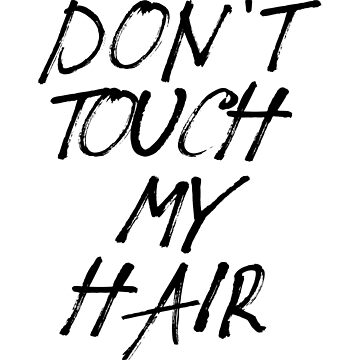 Don't Touch My Hair by dreamhustle