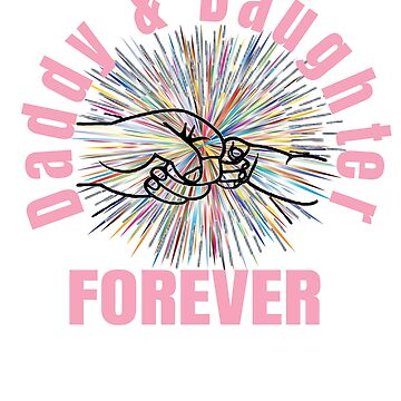 Daddy Daughter Forever T Shirt by LizWhite
