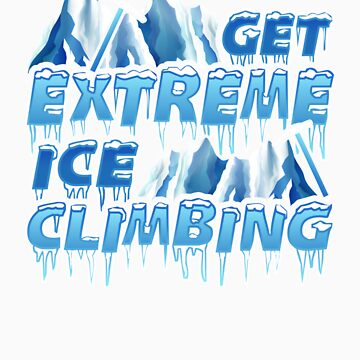 Get Extreme Ice Climbing Winter Sports by orangepieces