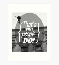 What People Do Art Print