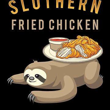 Slothern Fried Chicken Funny Southern Foodie Pun  by javaneka