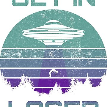 Get In Loser UFO Shirt by BCreative4U