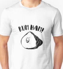 Rum ham! Unisex T-Shirt