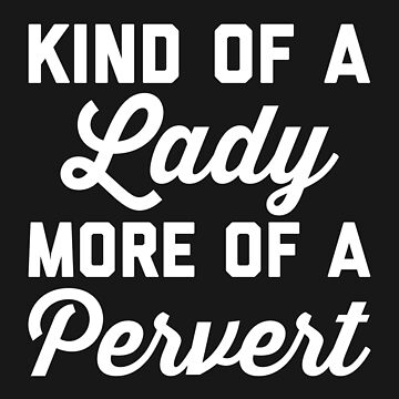 Lady Pervert Funny Quote by quarantine81