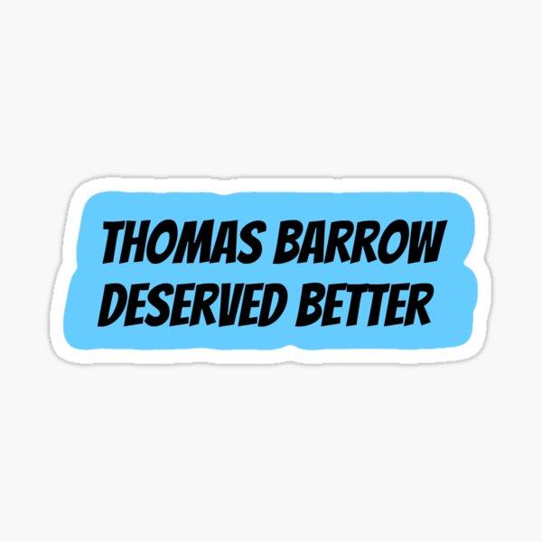 Thomas Barrow Deserved Better Sticker