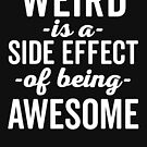 Weird Is Being Awesome Funny Quote by quarantine81