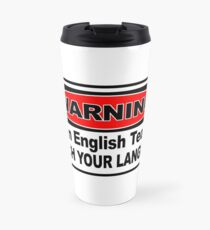 I'm an English teacher watch your language Travel Mug