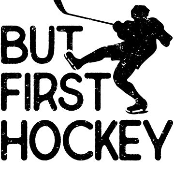 But First Hockey by Pixelofart