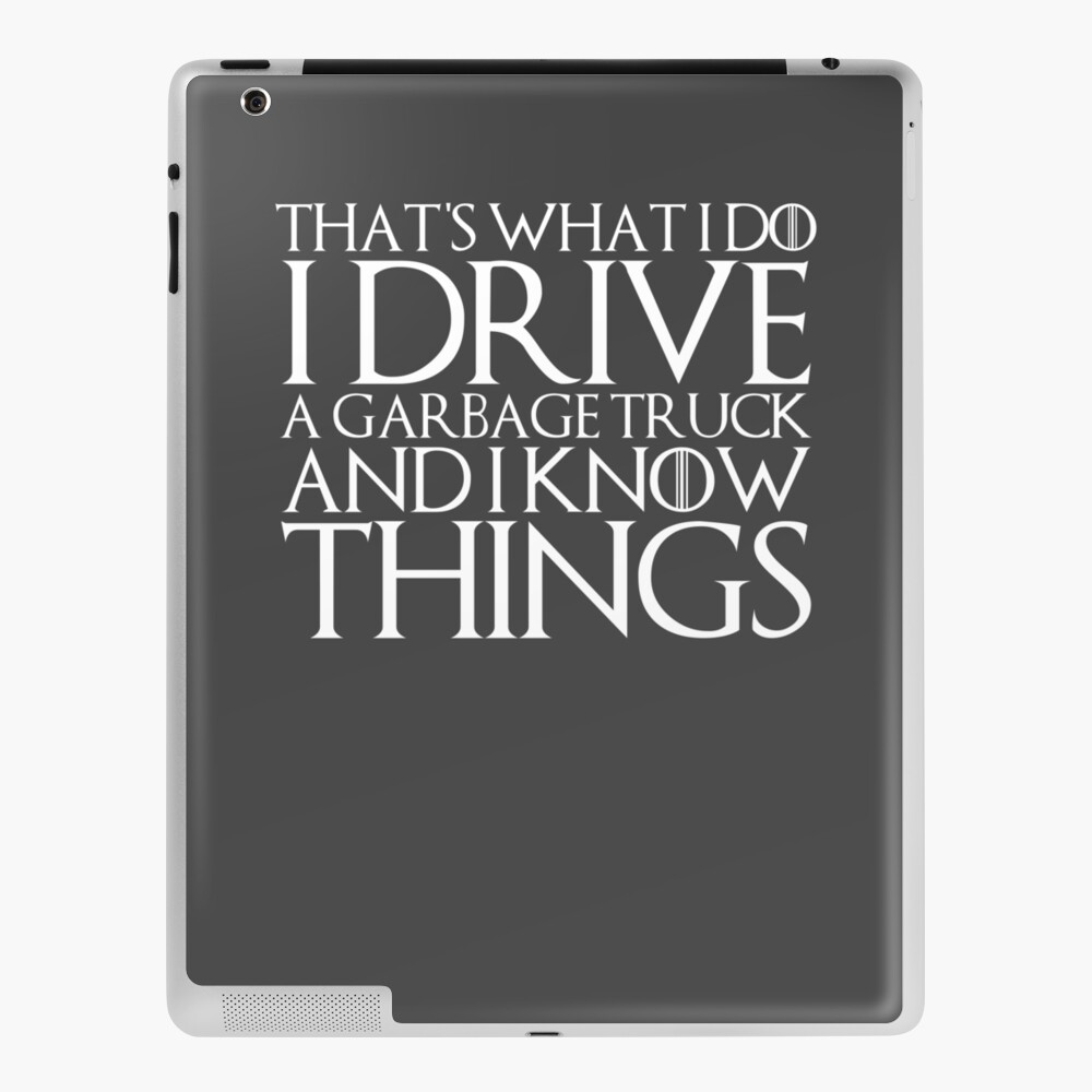That S What I Do I Drive A Garbage Truck And I Know Things Design Ipad Case Skin By Melsens Redbubble
