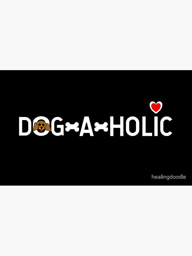 Dogaholic (light text) by healingdoodle