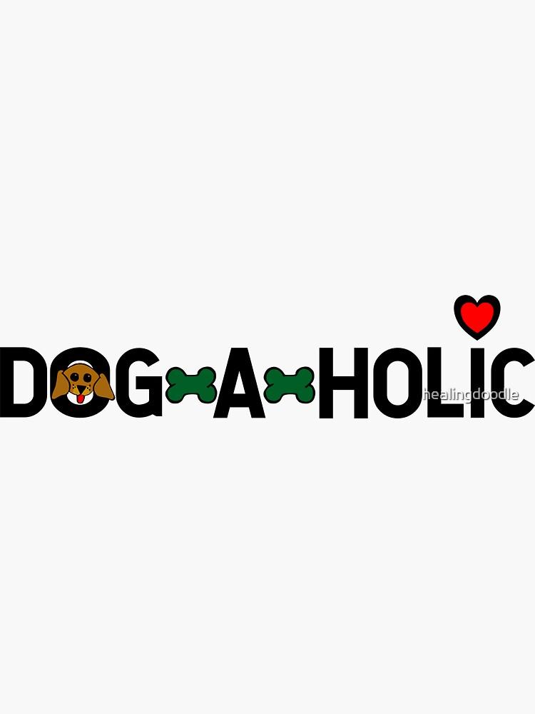 Dogaholic by healingdoodle