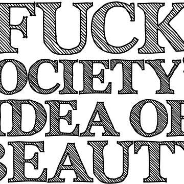 Fuck Society's Idea of Beauty by RAWWR