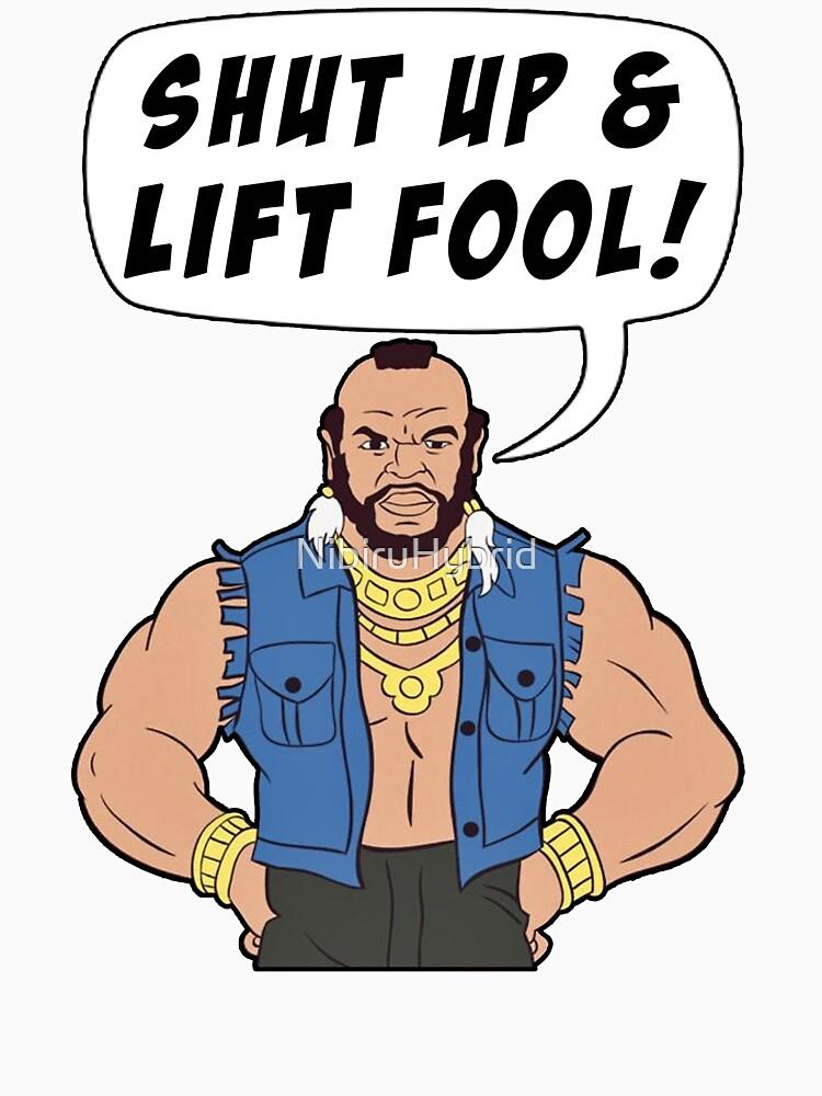 Mr T Shut Up & Lift Fool Gym Fitness Motivation by NibiruHybrid