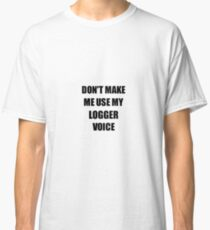 Logger Gift for Coworkers Funny Present Idea Classic T-Shirt