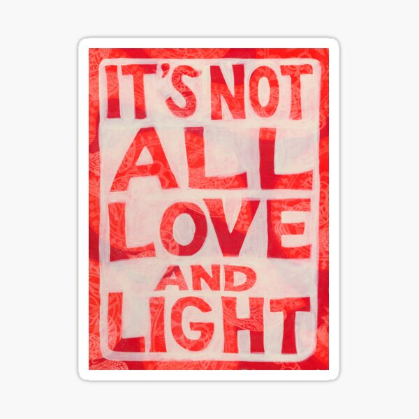 It's Not All Love and Light Sticker