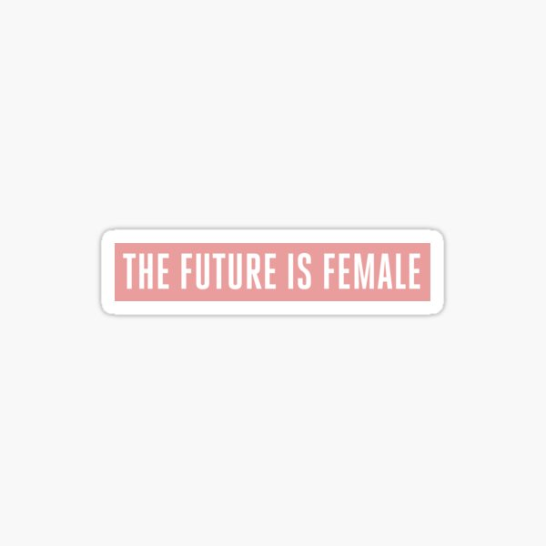 THE FUTURE IS FEMALE Sticker