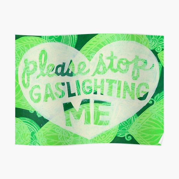 Please Stop Gaslighting Me Poster