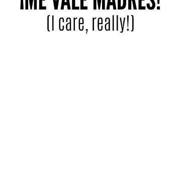 Me Vale Madres! by LatinoTime