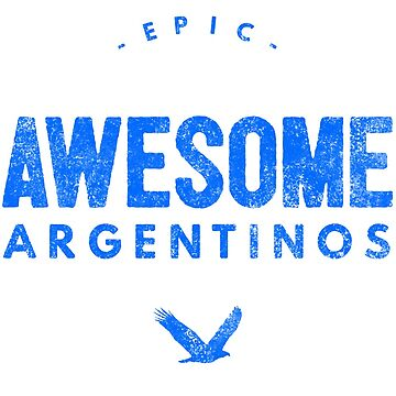 Epic Awesome Argentinos by LatinoTime