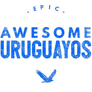 Epic Awesome Uruguayos by LatinoTime