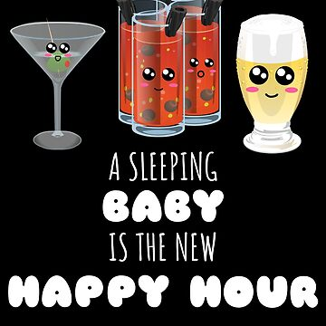 A Sleeping Baby Is The New Happy Hour Funny Parent Pun by DogBoo