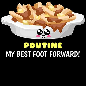 Poutine My Best Foot Forward Positive Poutine Pun by DogBoo